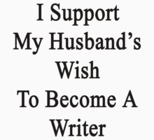 I Support My Husband's Wish To Become A Writer by supernova23