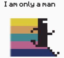 I am only a man by MrPiggyJelly