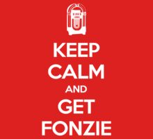 Keep Calm - Get Fonzie by Styl0
