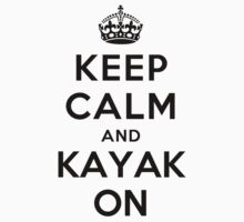 Keep Calm and Kayak on (white) by Yiannis  Telemachou