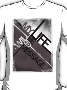 My Life Is My Message T-Shirt