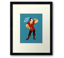I want a guy like Gaston Framed Print