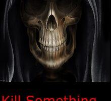 Kill Something by Clayt0n