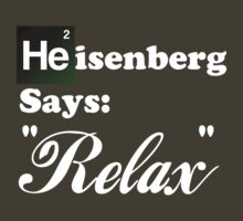 "Breaking Bad - Heisenberg Says ""Relax"" by Therm1te"