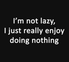 I'm not lazy, I just really enjoy doing nothing by MenMa