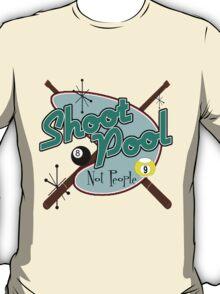 Shoot Pool, Not People T-Shirt