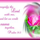 Pink Rose Psalm 34:3 by Audrey Woods