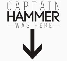 Captain Hammer was here T-Shirt