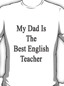 My Dad Is The Best English Teacher T-Shirt
