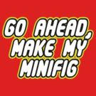 GO AHEAD, MAKE MY MINIFIG in brick font by Customize My Minifig by ChilleeW
