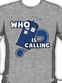 WHO is calling (?) T-Shirt