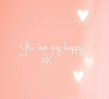You are my happy design by Nicola  Pearson