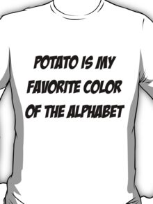 Potato is my favorite color of the alphabet T-Shirt