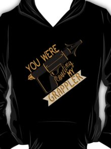 You were coveting my grappler! T-Shirt