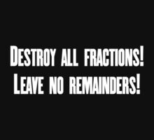 Destroy all fractions, leave no remainders by SlubberBub