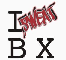 I SWEAT THE BX by sweatparty
