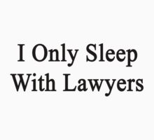I Only Sleep With Lawyers by supernova23