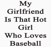 My Girlfriend Is That Hot Girl Who Loves Baseball by supernova23
