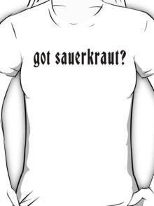 Got Sauerkraut? T-Shirt