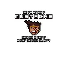 Draven says: With Great Mustache Comes Great Responsibility Photographic Print