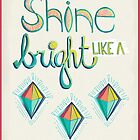 Shine Bright Like A Diamond by joyfulroots