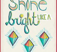 Shine Bright Like A Diamond by joyfulroots