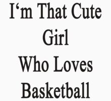 I'm That Cute Girl Who Loves Basketball by supernova23