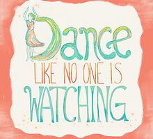 Dance Like No One Is Watching by joyfulroots