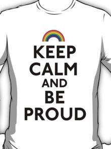 Keep Calm and Be Proud T-Shirt