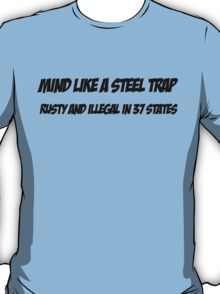 Mind Like A Steel Trap - Rusty And Illegal In 37 States  T-Shirt