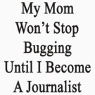 My Mom Won't Stop Bugging Until I Become A Journalist by supernova23