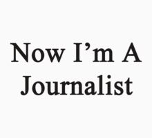 Now I'm A Journalist by supernova23