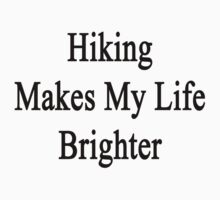 Hiking Makes My Life Brighter by supernova23