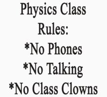 Physics Class Rules No Phones No Talking No Class Clowns by supernova23