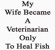 My Wife Became A Veterinarian Only To Heal Fish by supernova23