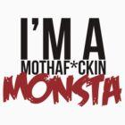 """I'm a Mothaf*ckin Monsta"" T-Shirt by MarajMagazine"