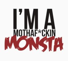 """I'm a Mothaf*ckin Monsta"" T-Shirt by MarajMagazine"