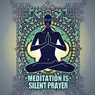 "MEDITATION IS ""SILENT PRAYER"" by ramanandr"