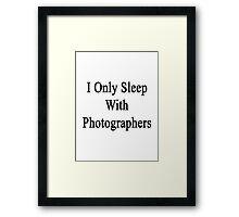 I Only Sleep With Photographers Framed Print