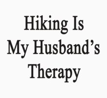 Hiking Is My Husband's Therapy by supernova23