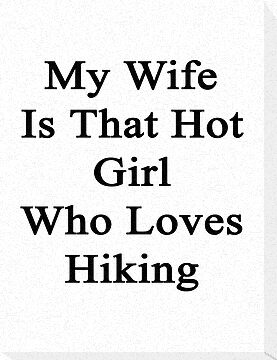 My Wife Is That Hot Girl Who Loves Hiking by supernova23