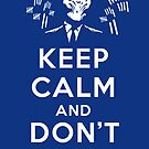 Inspired by The Doctor's Adventures - Keep Calm and Don't Forget - The Silence by traciv