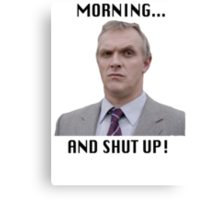 MORNING... AND SHUT UP - MR GILBERT Canvas Print