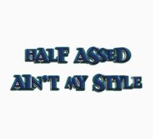 half assed ain't my style by vampvamp