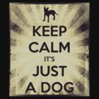 KEEP CALM IT'S JUST A DOG by Nikhic