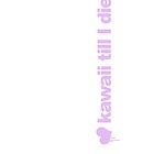 Kawaii Till I Die - Lilac by ectini