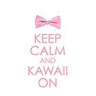 Keep Calm & Kawaii On - Pink by ectini