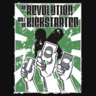 The Revolution will be Kickstarted! by UncaLar