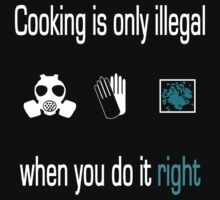 Cooking is only illegal when you do it right T-Shirt