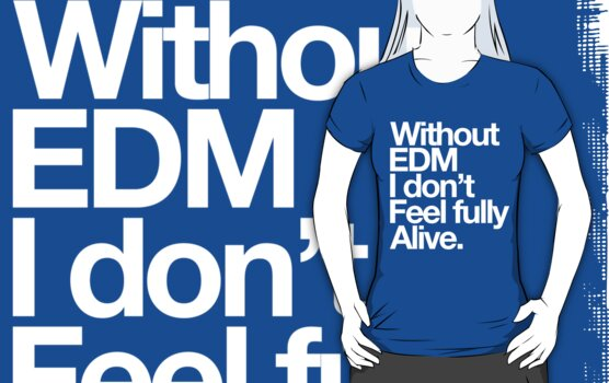Without EDM I Don't Feel Fully Alive by DropBass